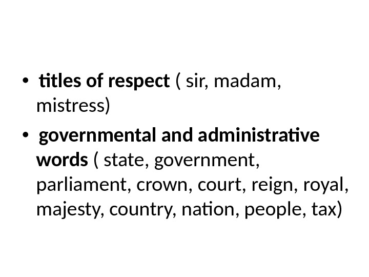 titles of respect ( sir, madam,  mistress) governmental and administrative words ( state,