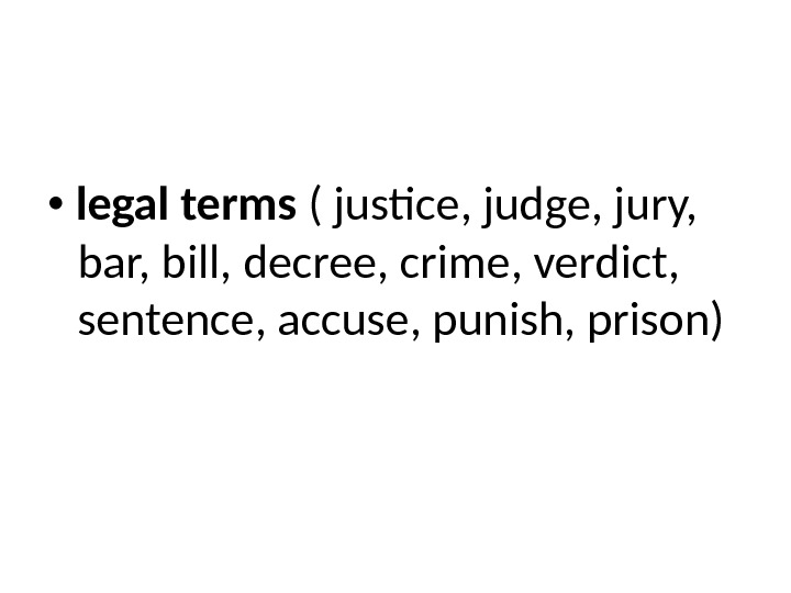 legal terms ( justice, judge, jury,  bar, bill, decree, crime, verdict,  sentence,