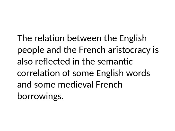 The relation between the English people and the French aristocracy is also reflected in the semantic