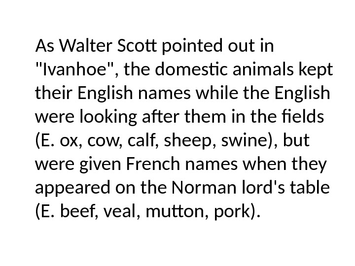 As Walter Scott pointed out in Ivanhoe, the domestic animals kept their English names while the