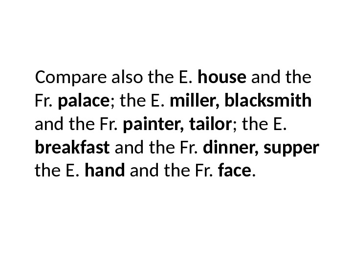 Compare also the E.  house and the Fr.  palace ; the E.  miller,