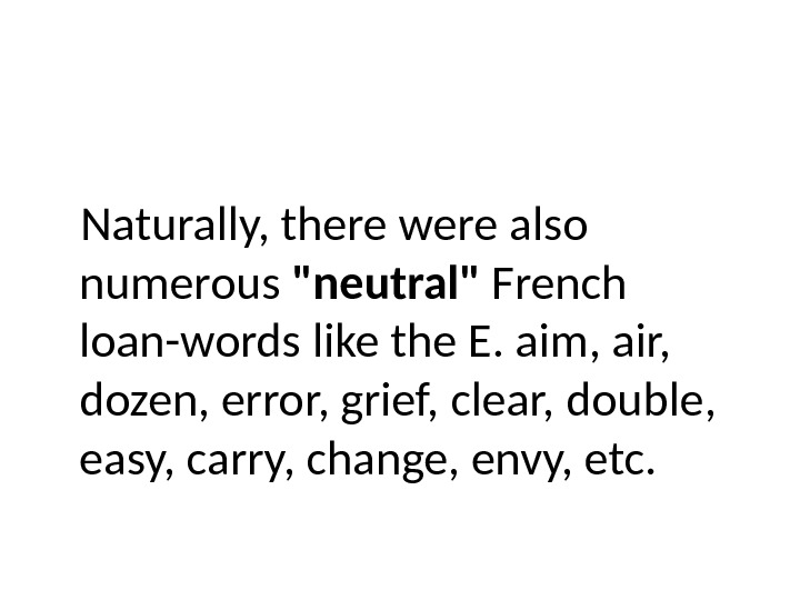 Naturally, there were also numerous neutral French loan-words like the E. aim, air,  dozen, error,