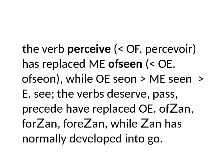 the verb perceive ( OF. percevoir) has replaced ME ofseen ( OE.  ofseon), while OE