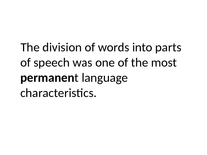 The division of words into parts of speech was one of the most permanen t language