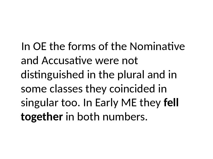 In OE the forms of the Nominative and Accusative were not distinguished in the plural and