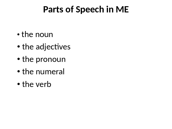 Parts of Speech in ME  the noun the adjectives the pronoun  the numeral