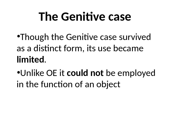 The Genitive case • Though the Genitive case survived as a distinct form, its use became