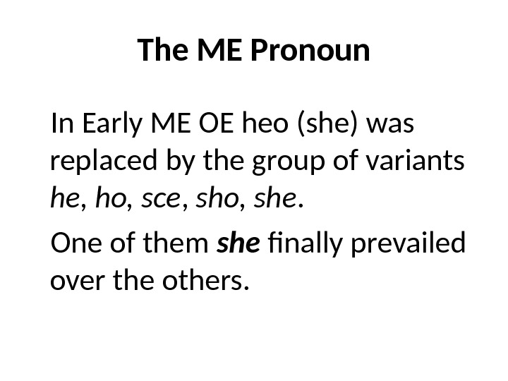The ME Pronoun In Early ME OE heo (she) was replaced by the group of variants