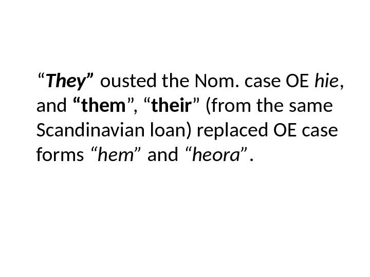 """ They"" ousted the Nom. case OE hie ,  and ""them "", "" their """