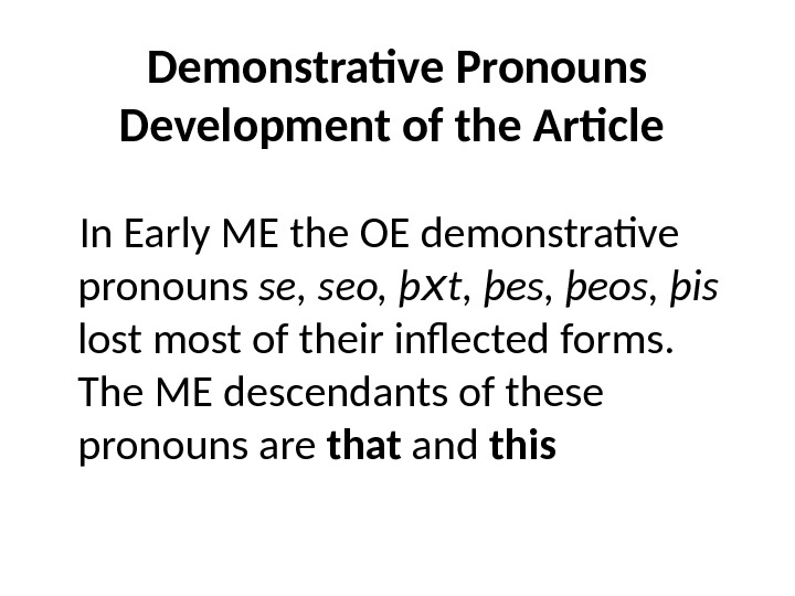Demonstrative Pronouns Development of the Article In Early ME the OE demonstrative pronouns se, seo, þ