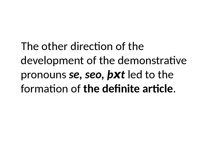 The other direction of the development of the demonstrative pronouns se, seo,  þ x t