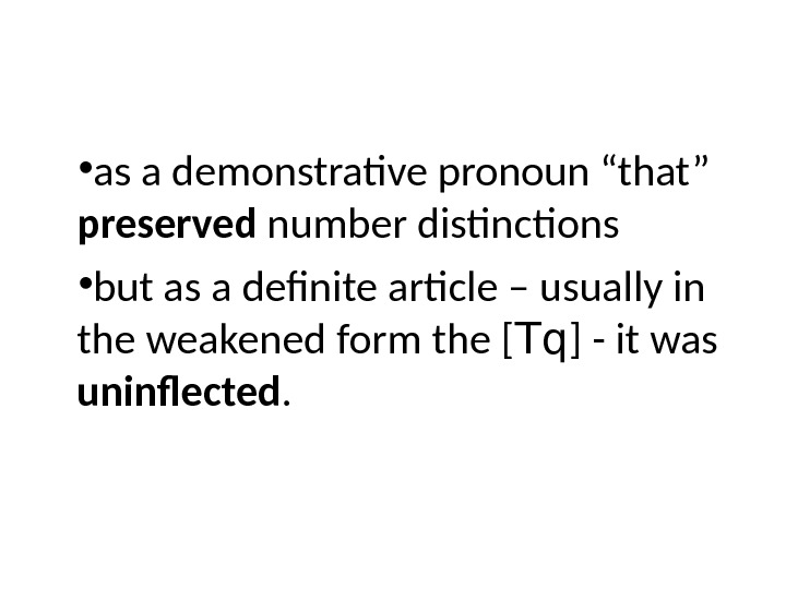 "• as a demonstrative pronoun ""that"" preserved number distinctions  • but as a definite"