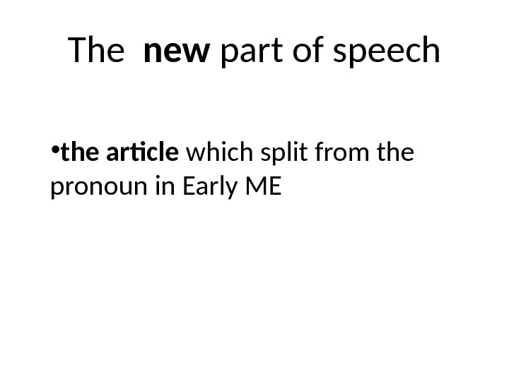 The  new part of speech • the article which split from the pronoun in Early