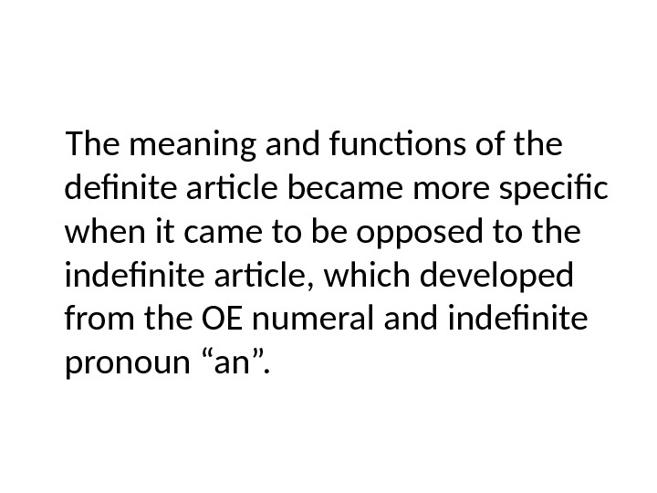 The meaning and functions of the definite article became more specific when it came to be