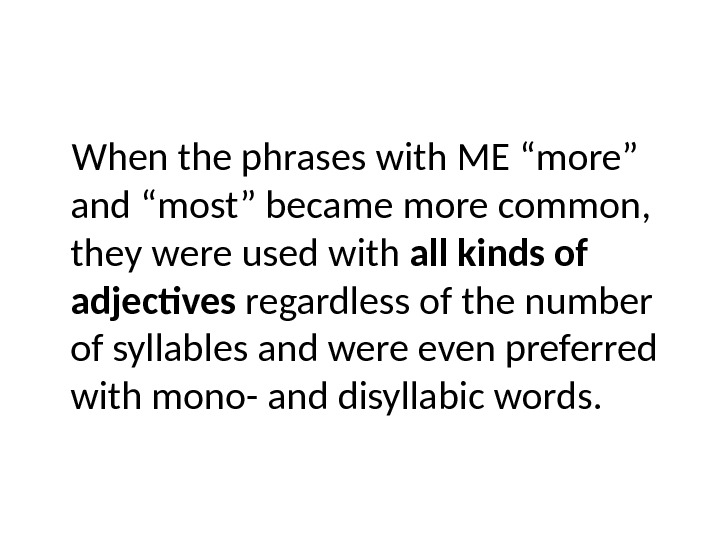 "When the phrases with ME ""more"" and ""most"" became more common,  they were used with"