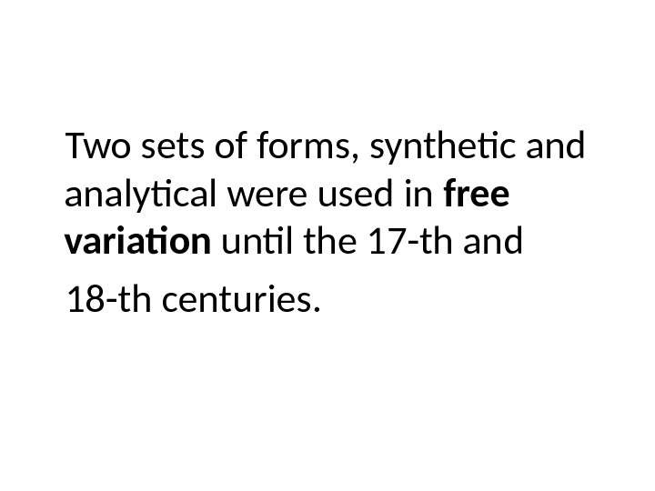 Two sets of forms, synthetic and analytical were used in free variation until the 17 -th