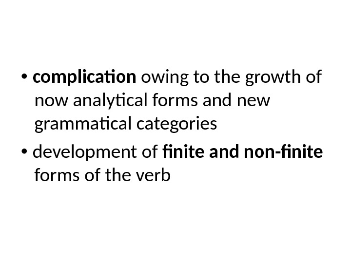 complication owing to the growth of now analytical forms and new grammatical categories
