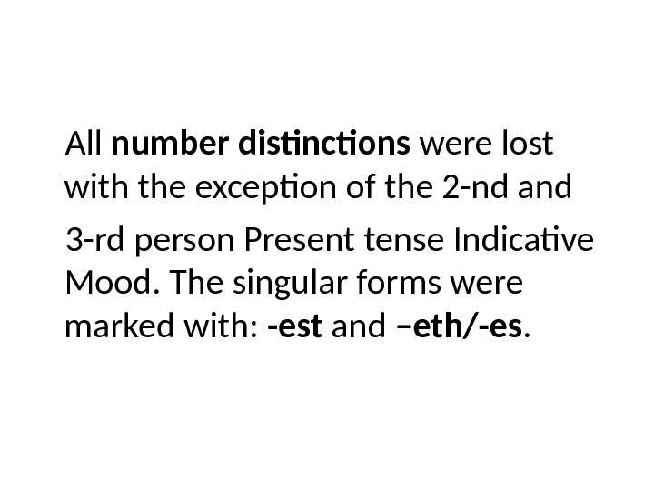 All number distinctions were lost with the exception of the 2 -nd and 3 -rd person