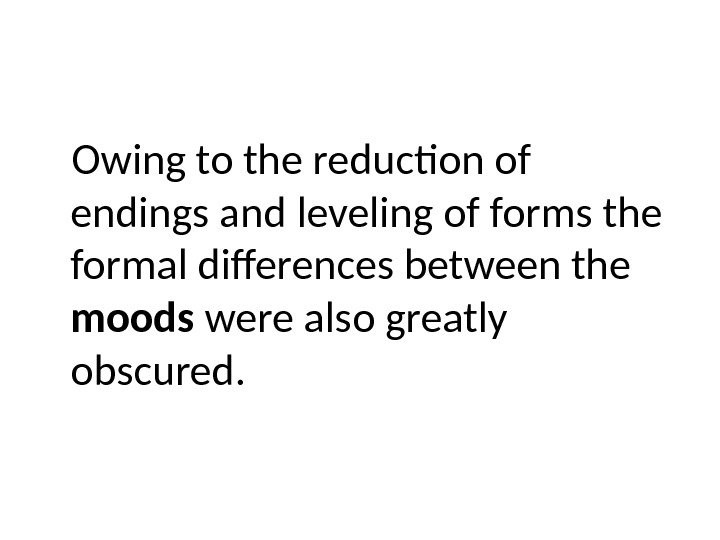 Owing to the reduction of endings and leveling of forms the formal differences between the moods