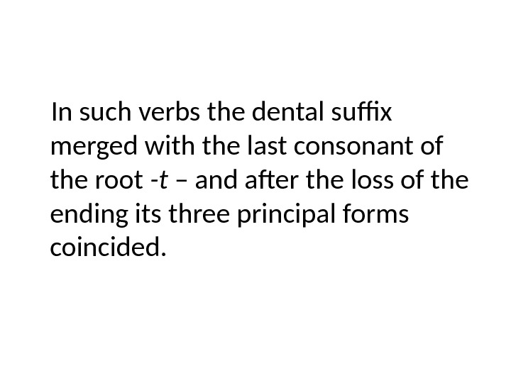 In such verbs the dental suffix merged with the last consonant of the root -t –
