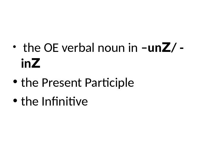 •  the OE verbal noun in –un Z / - in Z • the