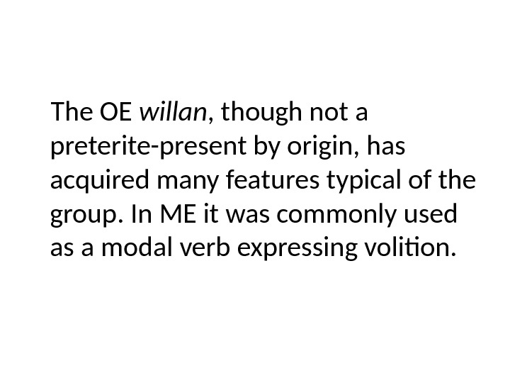 The OE willan , though not a preterite-present by origin, has acquired many features typical of