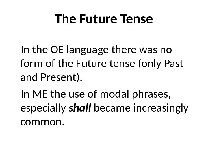 The Future Tense In the OE language there was no form of the Future tense (only