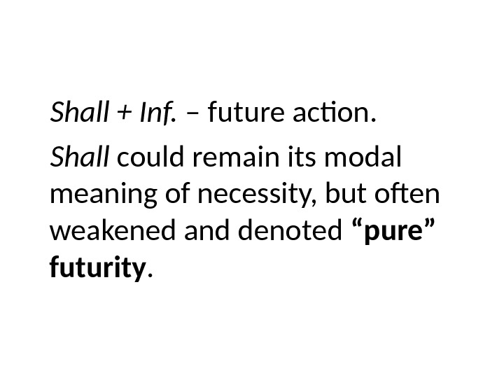 Shall + Inf.  – future action.  Shall could remain its modal meaning of necessity,