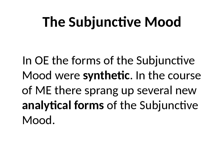The Subjunctive Mood In OE the forms of the Subjunctive Mood were synthetic. In the course