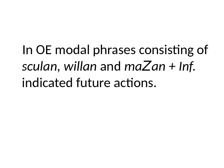 In OE modal phrases consisting of sculan, willan and ma Z an  + Inf.
