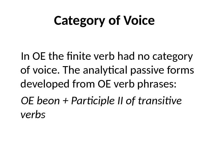 Category of Voice In OE the finite verb had no category of voice. The analytical passive
