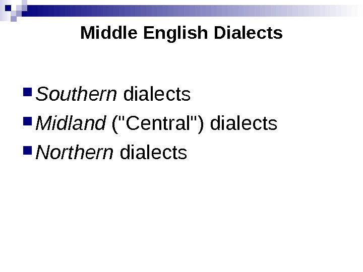 Middle English Dialects Southern dialects Midland (Central) dialects  Northern  dialects