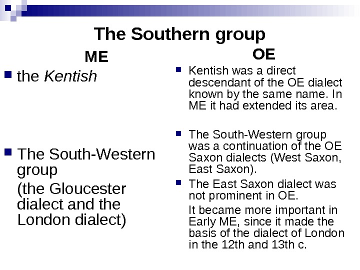 The Southern group ME the Kentish  The South-Western group (the Gloucester dialect and the London