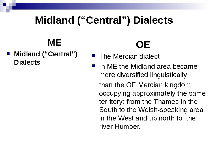 "Midland (""Central"") Dialects ME Midland (""Central"") Dialects     OE The Mercian dialect"