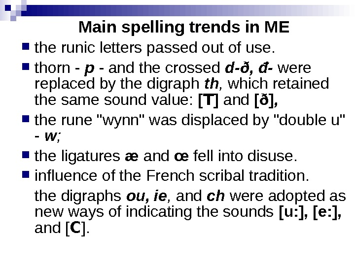Main spelling trends in ME  the runic letters passed out of use.  thorn -