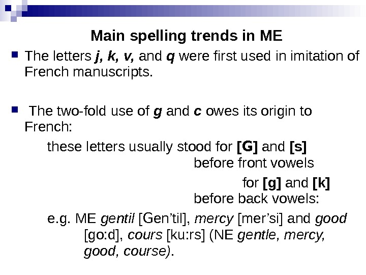 Main spelling trends in ME The letters j, k, v,  and q  were first