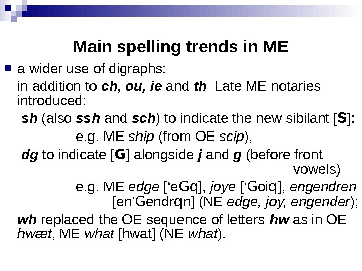 a wider use of digraphs: in addition to ch, ou, ie and th  Late