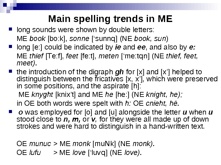 Main spelling trends in ME long sounds were shown by double letters: ME book [bo: k],