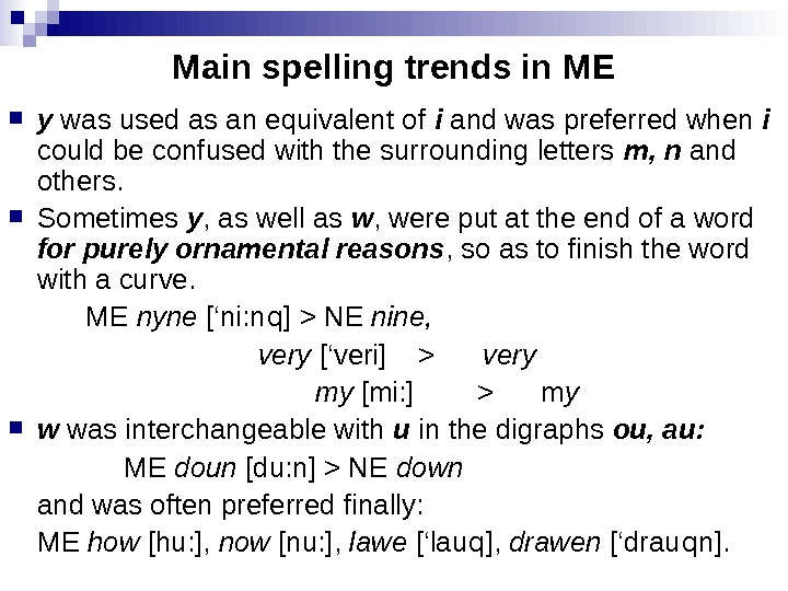 Main spelling trends in ME y was used as an equivalent of  i and was