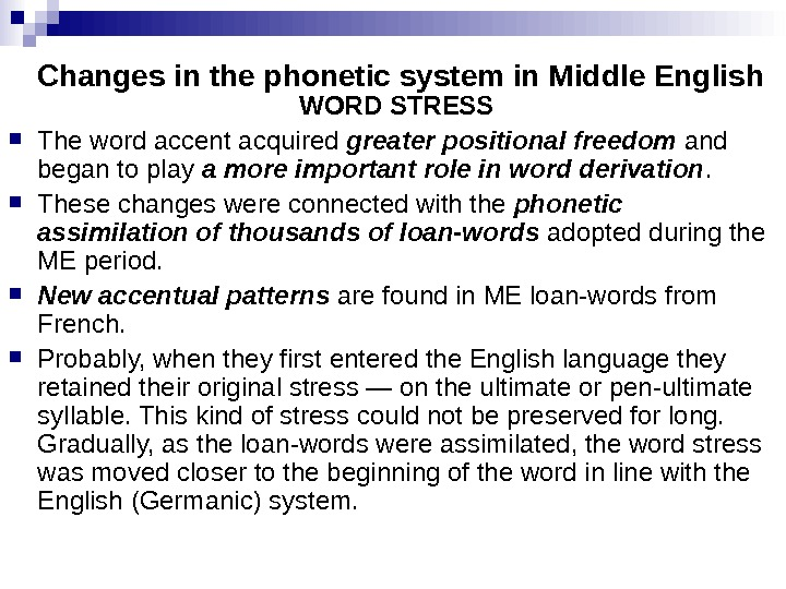 Changes in the phonetic system in Middle English  WORD STRESS The word accent acquired greater
