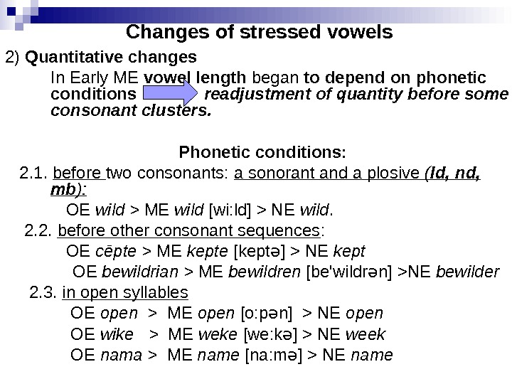 Changes of stressed vowels 2) Quantitative changes In Early ME vowel length began to depend on