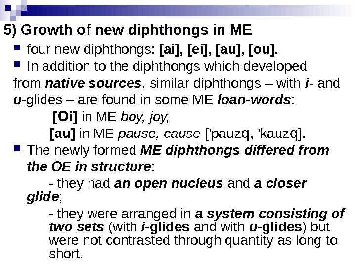 5) Growth of new diphthongs in ME four new diphthongs:  [ai], [ei], [au], [ou]. In
