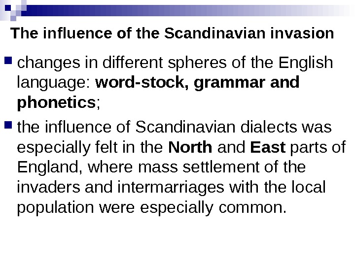 The influence of the Scandinavian invasion changes in different spheres of the English language:  word-stock,