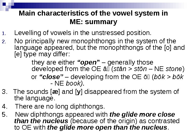 Main characteristics of the vowel system in ME: summary 1. Levelling of vowels in the unstressed