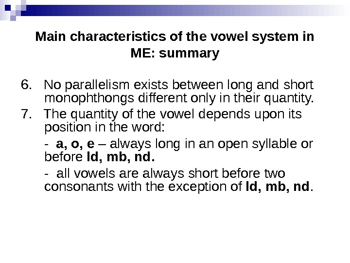 Main characteristics of the vowel system in ME: summary 6.  No parallelism exists between long