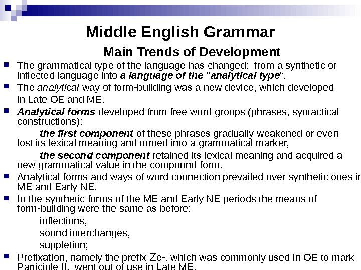 Middle English Grammar Main Trends of Development The grammatical type of the language has changed: