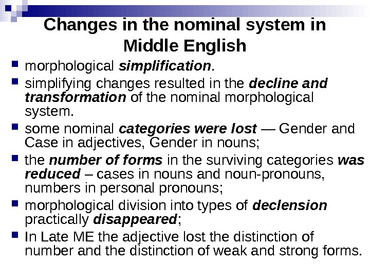 Changes in the nominal system in Middle English morphological simplification.  simplifying changes resulted in the