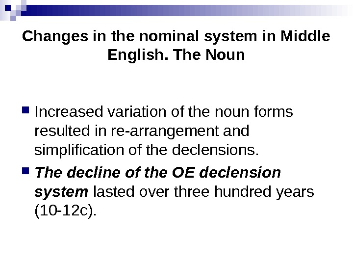 Changes in the nominal system in Middle English. The Noun Increased variation of the noun forms