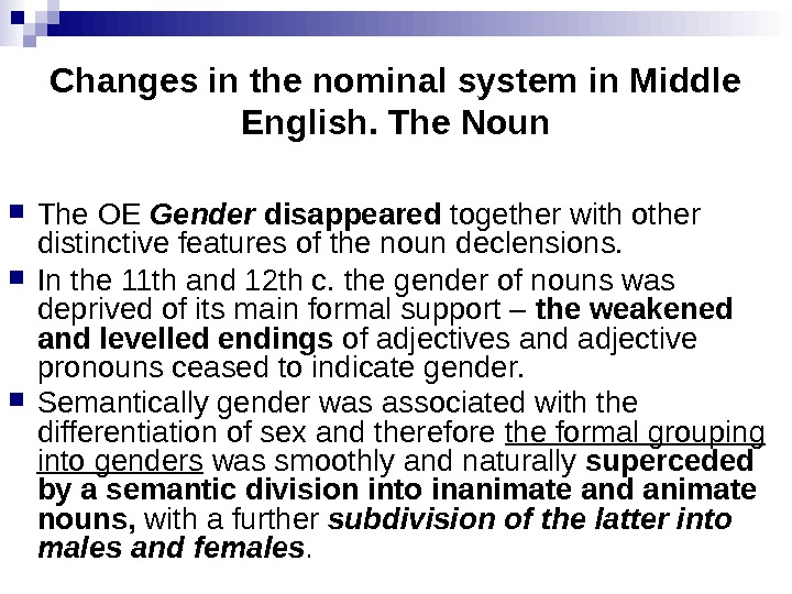 Changes in the nominal system in Middle English. The Noun The OE Gender  disappeared together