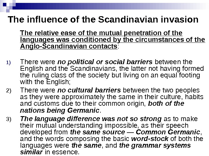 The influence of the Scandinavian invasion The relative ease of the mutual penetration of the languages